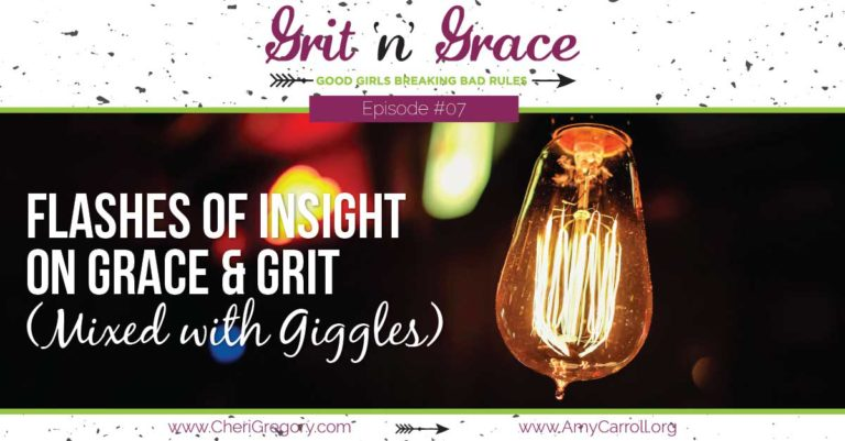 Episode #07: Flashes of Insight on Grace & Grit (Mixed with Giggles)