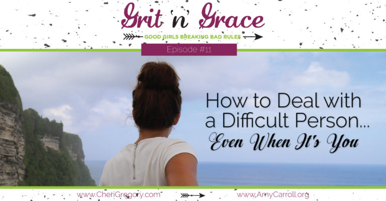 Episode #11: How to Deal with a Difficult Person … Even When It's You