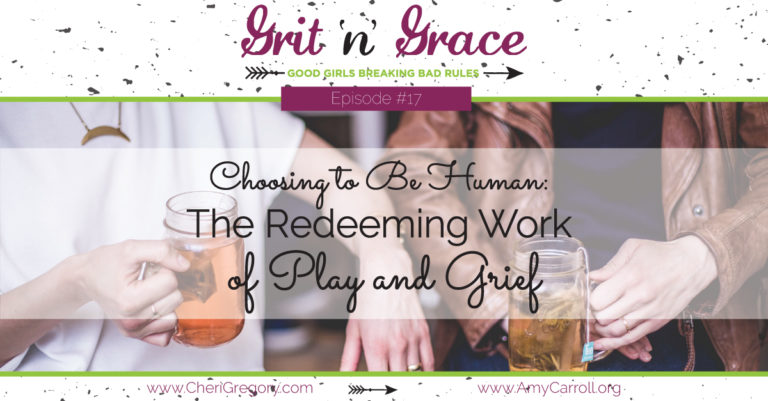 Episode #17: Choosing to Be Human —The Redeeming Work of Play and Grief