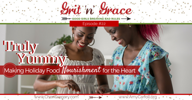 Episode #22:  Truly Yummy — Making Holiday Food Nourishment for the Heart