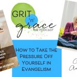 Episode #212: How to Take the Pressure Off Yourself in Evangelism