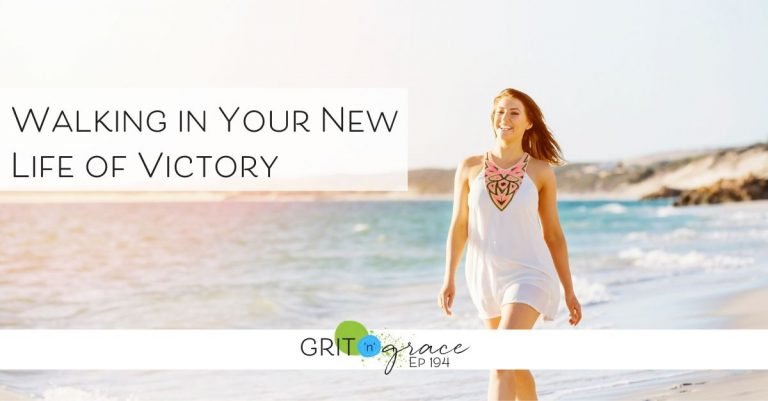 Episode #194:  Walking in Your New Life of Victory