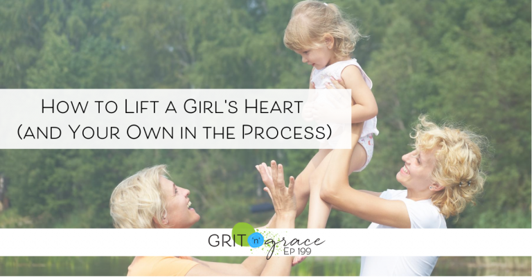 Episode #199:  How to Lift a Girl's Heart (and Your Own in the Process)