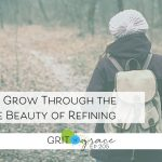 Episode #205: How to Grow Through the Terrible Beauty of Refining