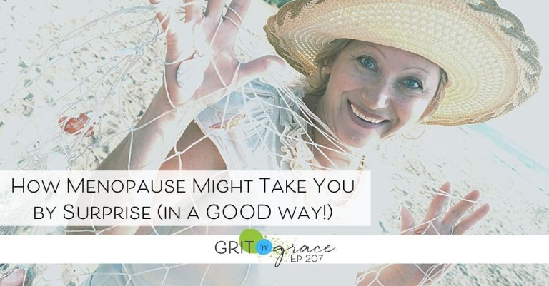 Episode #207: How Menopause Might Take You by Surprise (in a GOOD way!)