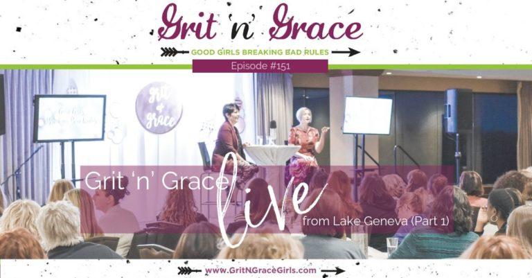 Episode #151: Grit 'n' Grace Live from Lake Geneva, Part 1