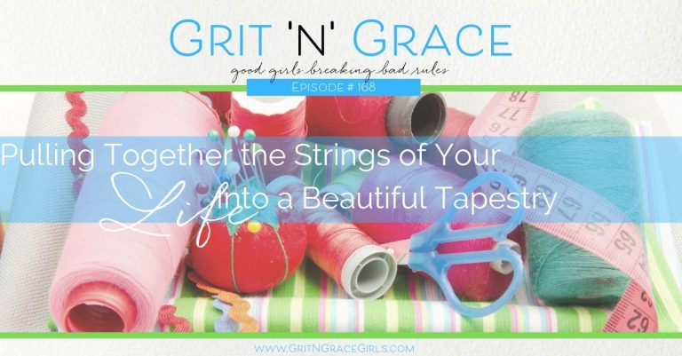 Episode #168: Pulling Together the Strings of Your Life Into a Beautiful Tapestry