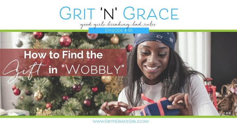 """Episode #181: How to Find the Gift in """"Wobbly"""""""