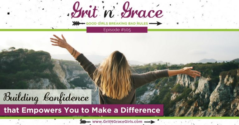 Episode #105: Building Confidence that Empowers You to Make a Difference