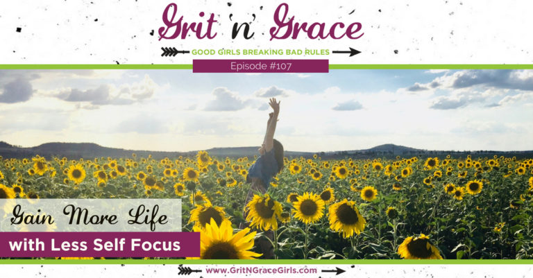 Episode #107: Gain More Life with Less Self-Focus