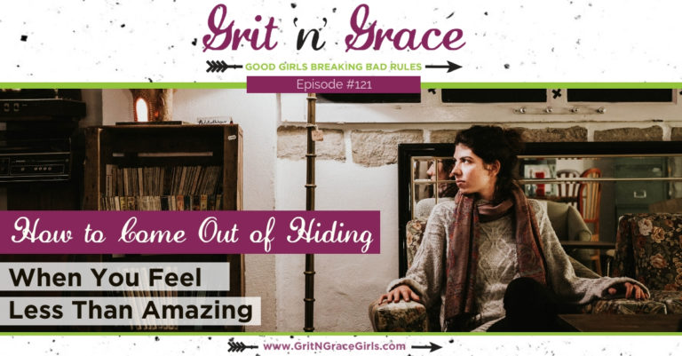 Episode #121: How to Come Out of Hiding When You Feel Less Than Amazing