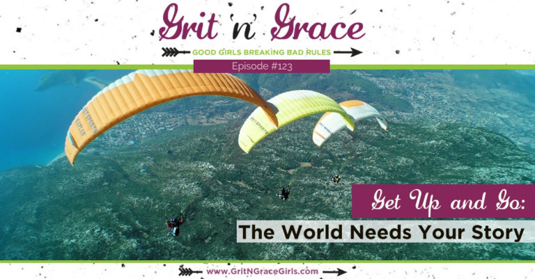 Episode #123: Get Up and Go—The World Needs Your Story