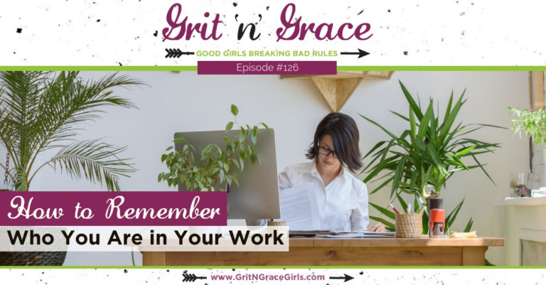 Episode #126: How to Remember Who You Are in Your Work