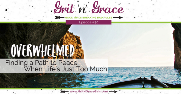 Episode #30: Overwhelmed – Finding a Path to Peace When Life's Just Too Much