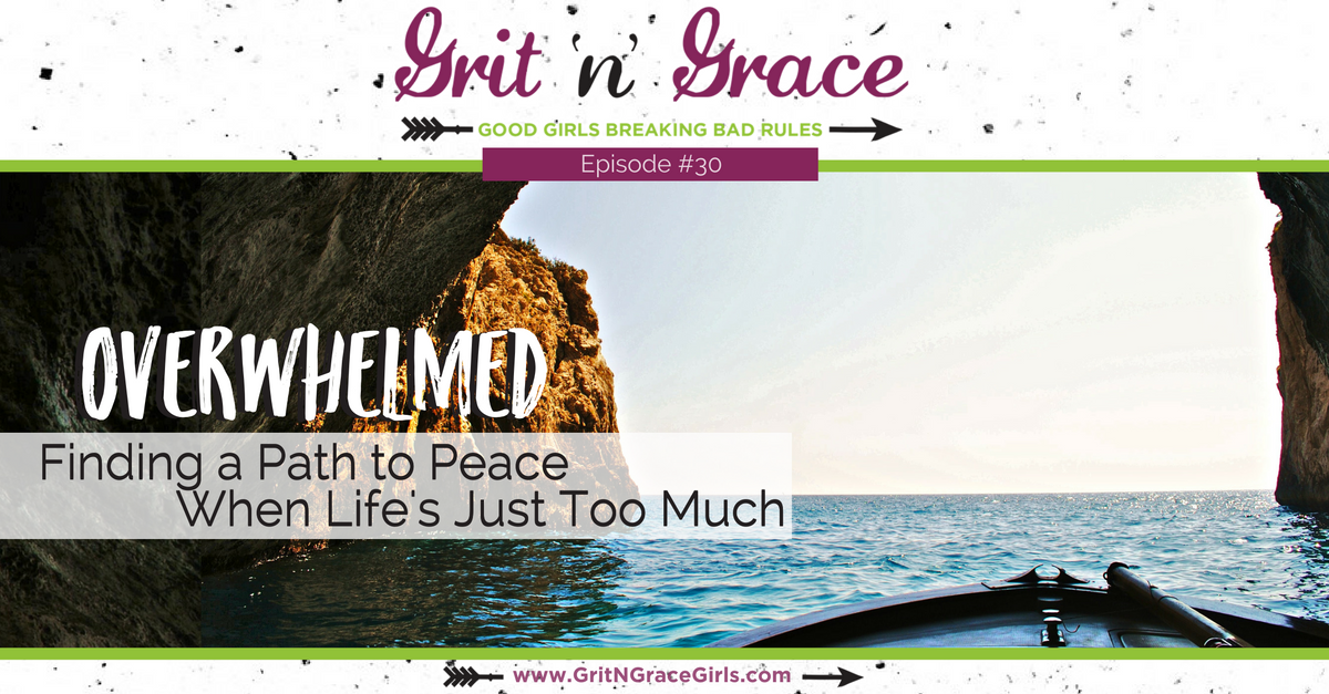 Can You Have Too Much Grit >> Episode 30 Overwhelmed Finding A Path To Peace When Life S Just