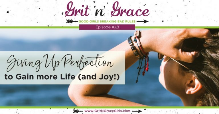 Episode #58: Giving Up Perfection to Gain Life (And More Joy!)
