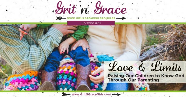 Episode #61: Love & Limits — Raising Our Children to Know God Through Our Parenting