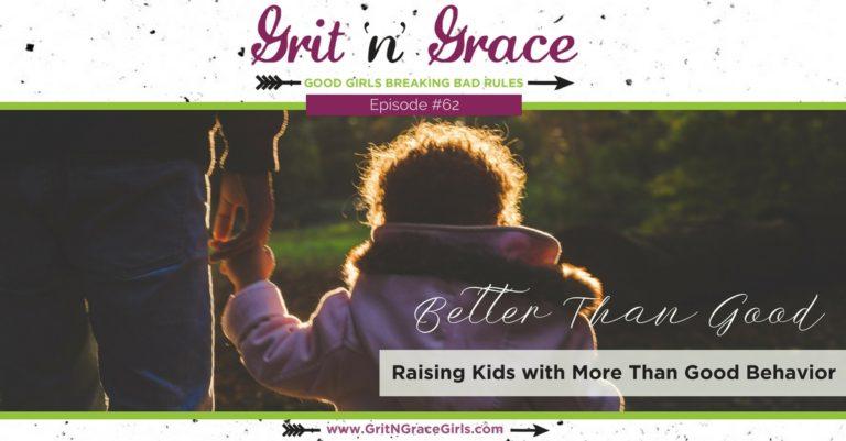 Episode #62: Better Than Good — Raising Kids With More Than Good Behavior