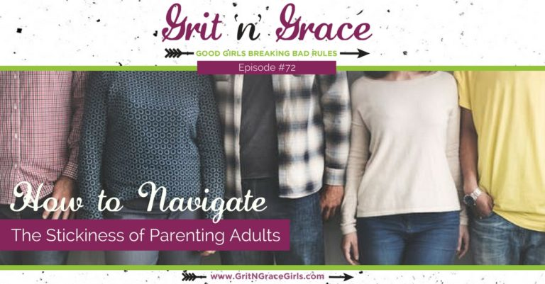 Episode #72: How to Navigate the Stickiness of Parenting Adults