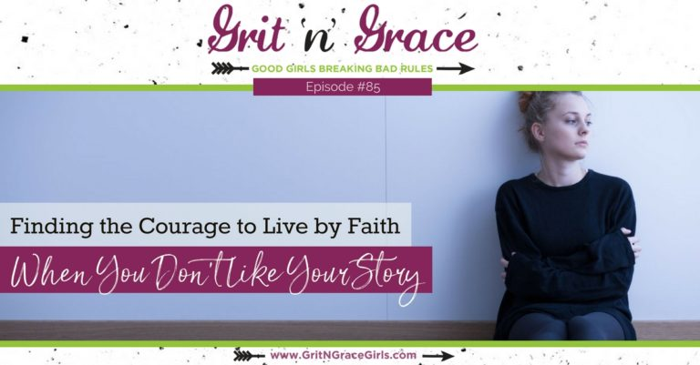 Episode #85: Finding the Courage to Live by Faith When You Don't Like Your Story