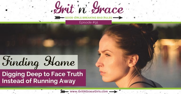 Episode #91: Finding Home – Digging Deep to Face Truth Instead of Running Away