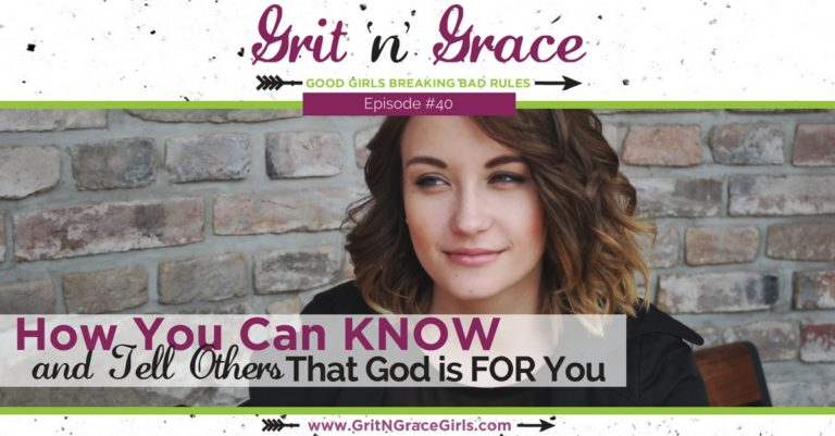 Episode #40: How You Can KNOW (and Tell Others) That God is FOR You