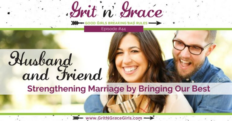 Episode #44: Husband and Friend — Strengthening Marriage by Bringing Our Best