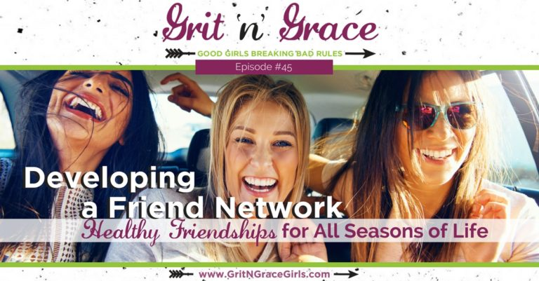 Episode #45: Developing a Friend Network — Healthy Friendships for All Seasons of Life