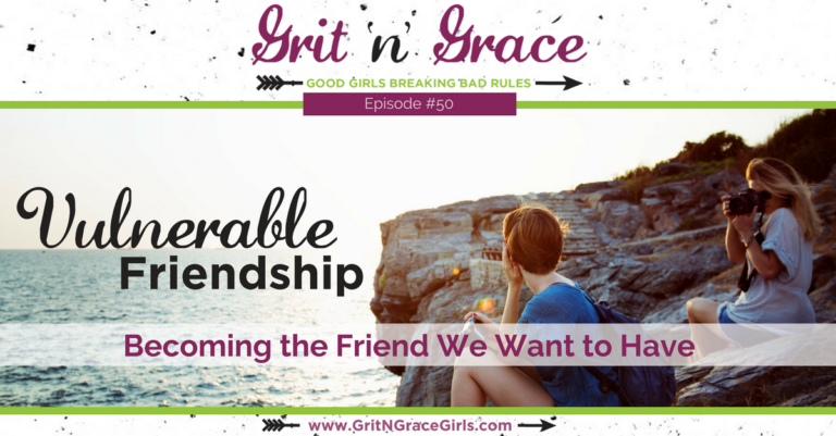 Episode #50: Vulnerable Friendship — Becoming the Friend We Want to Have