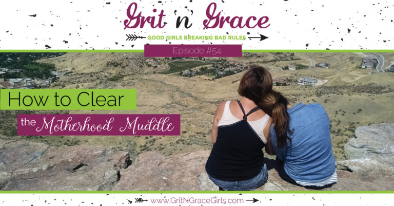 Episode #54: How to Clear the Motherhood Muddle