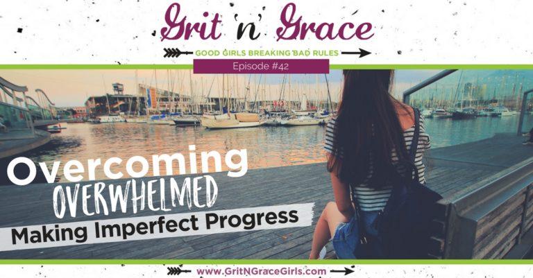 Episode #42: Overcoming Overwhelmed — Making Imperfect Progress
