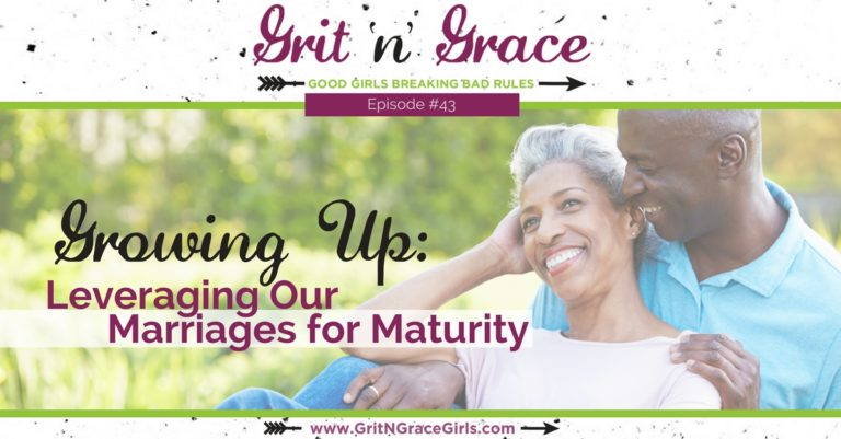 Episode #43: Growing Up — Leveraging Our Marriages for Maturity