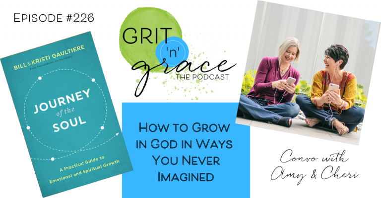 Episode #226: How to Grow in God in Ways You Never Imagined