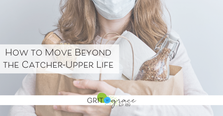 Episode #189: How to Move Beyond the Catcher-Upper Life