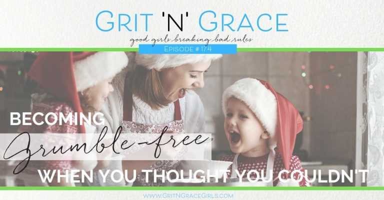 Episode #174: Becoming Grumble-Free When You Thought You Couldn't