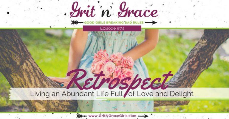 Episode #74: Retrospect — Living an Abundant Life Full of Love and Delight