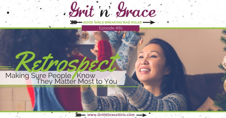 Episode #81: Retrospect — Making Sure People Know They Matter Most to You