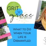 Episode #218: What to Do When Your Life is Dismantled